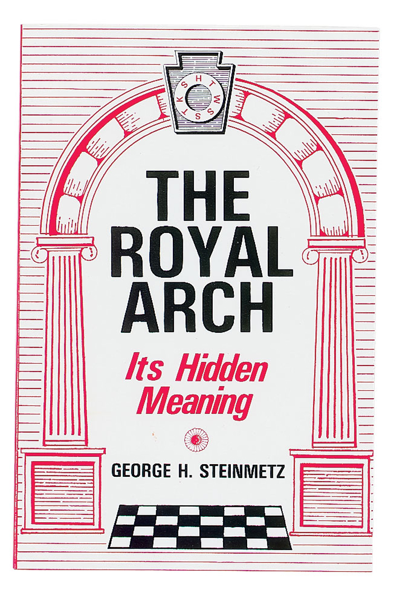 Royal Arch:  It's Hidden Meaning by George Steinmetz