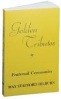 Golden Tributes - Fraternal Ceremonies by May Staford Hilburn